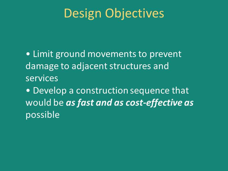 Design Objectives • Limit ground movements to prevent