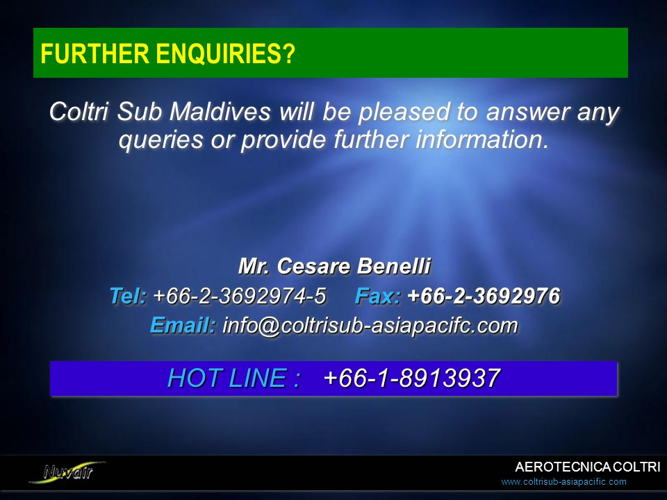 FURTHER ENQUIRIES Coltri Sub Maldives will be pleased to answer any queries or provide further information.