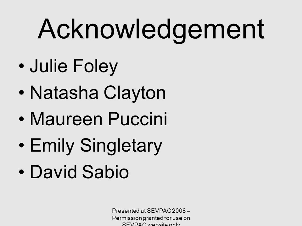 Acknowledgement Julie Foley Natasha Clayton Maureen Puccini