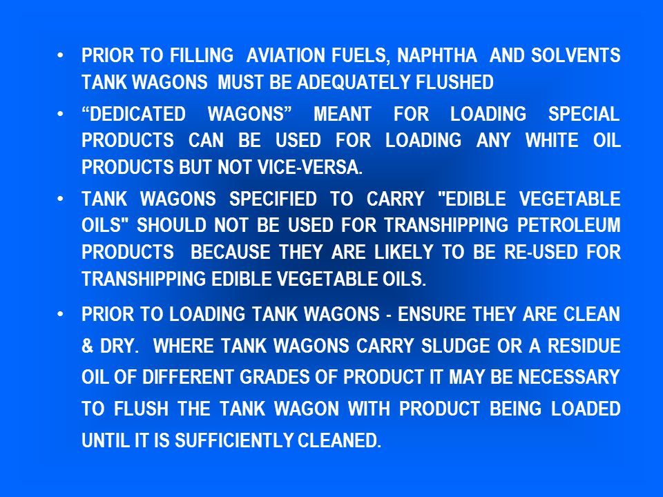 PRIOR TO FILLING AVIATION FUELS, NAPHTHA AND SOLVENTS TANK WAGONS MUST BE ADEQUATELY FLUSHED