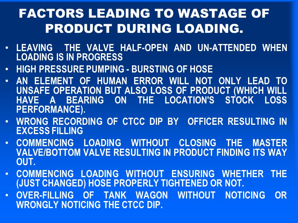 FACTORS LEADING TO WASTAGE OF PRODUCT DURING LOADING.