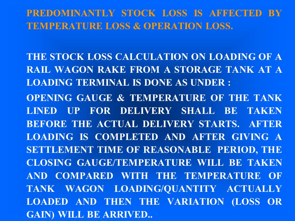 PREDOMINANTLY STOCK LOSS IS AFFECTED BY TEMPERATURE LOSS & OPERATION LOSS.