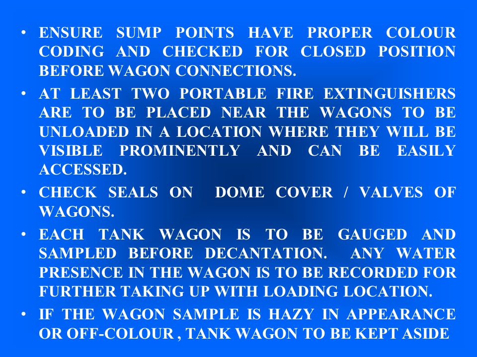ENSURE SUMP POINTS HAVE PROPER COLOUR CODING AND CHECKED FOR CLOSED POSITION BEFORE WAGON CONNECTIONS.