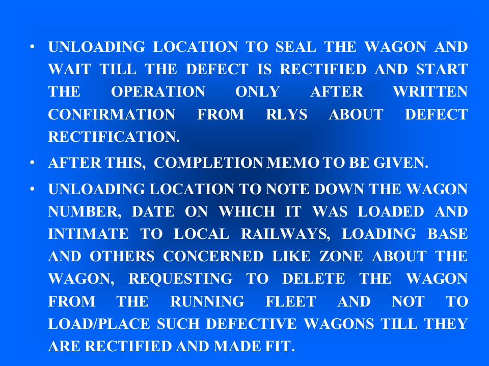 UNLOADING LOCATION TO SEAL THE WAGON AND WAIT TILL THE DEFECT IS RECTIFIED AND START THE OPERATION ONLY AFTER WRITTEN CONFIRMATION FROM RLYS ABOUT DEFECT RECTIFICATION.