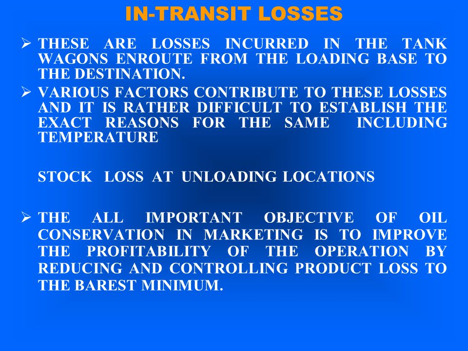 IN-TRANSIT LOSSES THESE ARE LOSSES INCURRED IN THE TANK WAGONS ENROUTE FROM THE LOADING BASE TO THE DESTINATION.