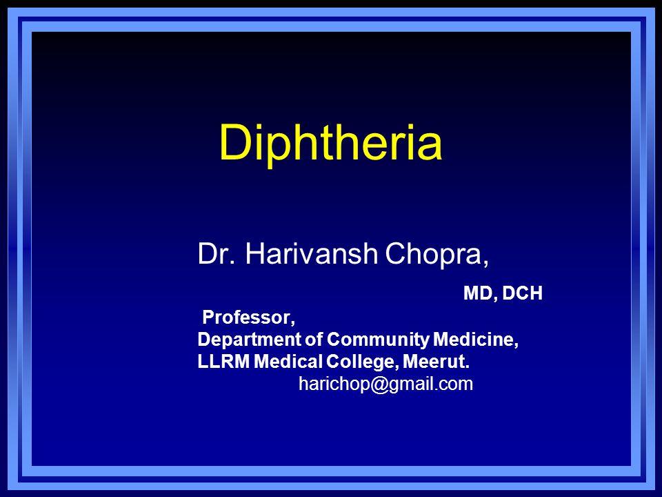 Diphtheria Dr. Harivansh Chopra, MD, DCH Professor,