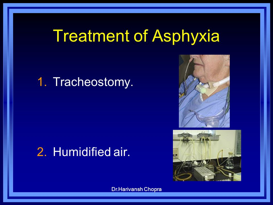 Treatment of Asphyxia Tracheostomy. Humidified air.