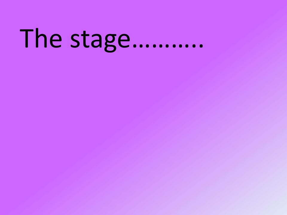 The stage………..