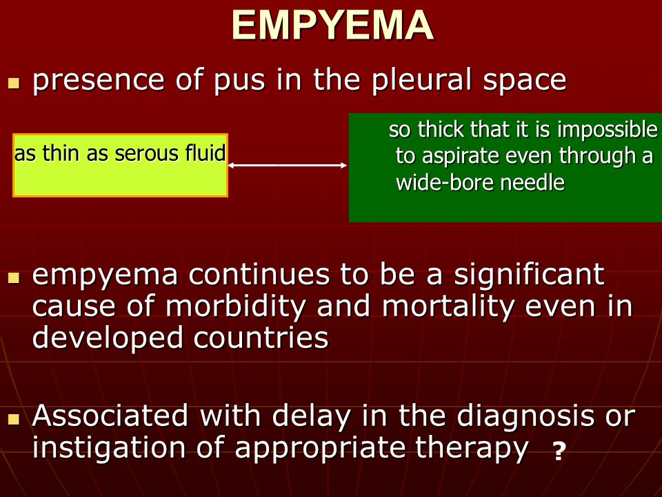 EMPYEMA presence of pus in the pleural space