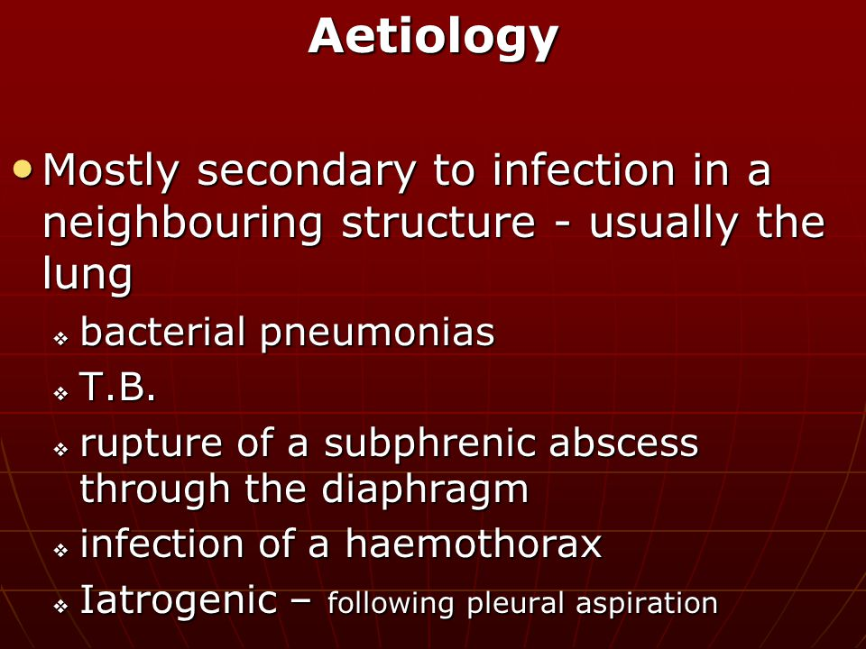 Aetiology Mostly secondary to infection in a neighbouring structure - usually the lung. bacterial pneumonias.