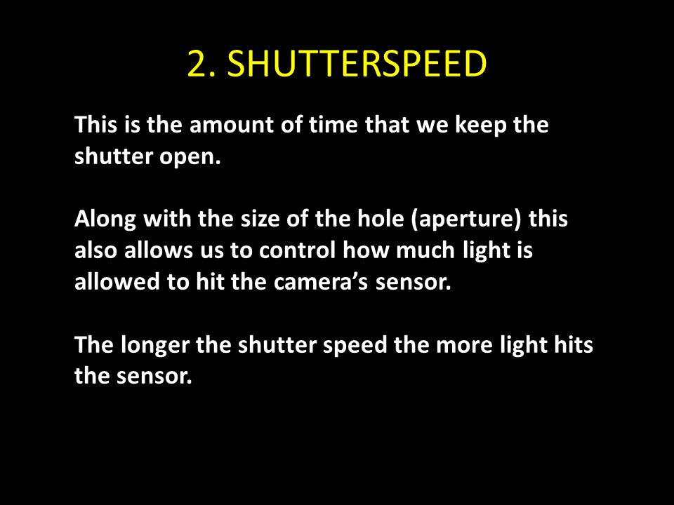 2. SHUTTERSPEED This is the amount of time that we keep the shutter open.