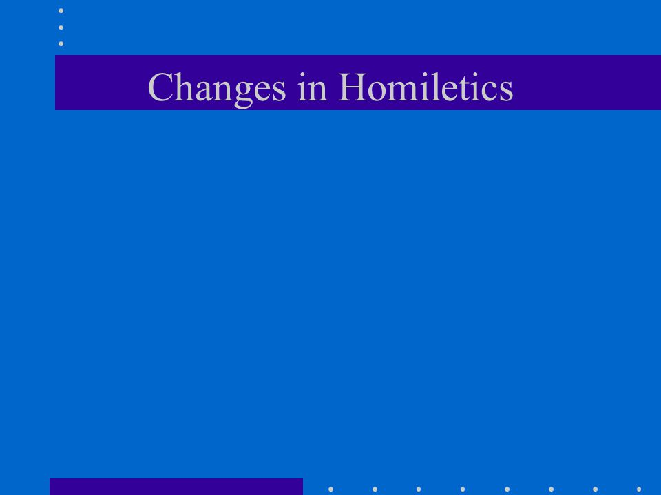 Changes in Homiletics