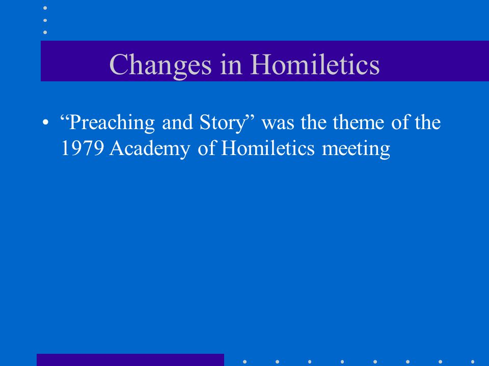 Changes in Homiletics Preaching and Story was the theme of the 1979 Academy of Homiletics meeting