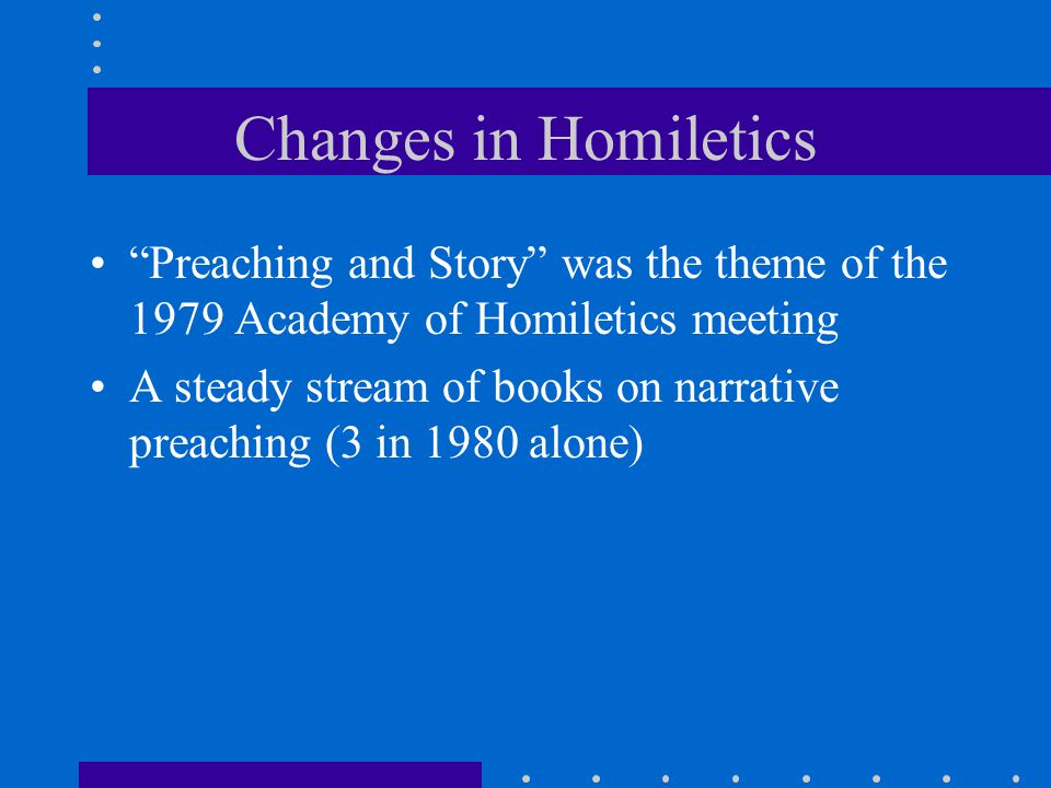 Changes in Homiletics Preaching and Story was the theme of the 1979 Academy of Homiletics meeting.