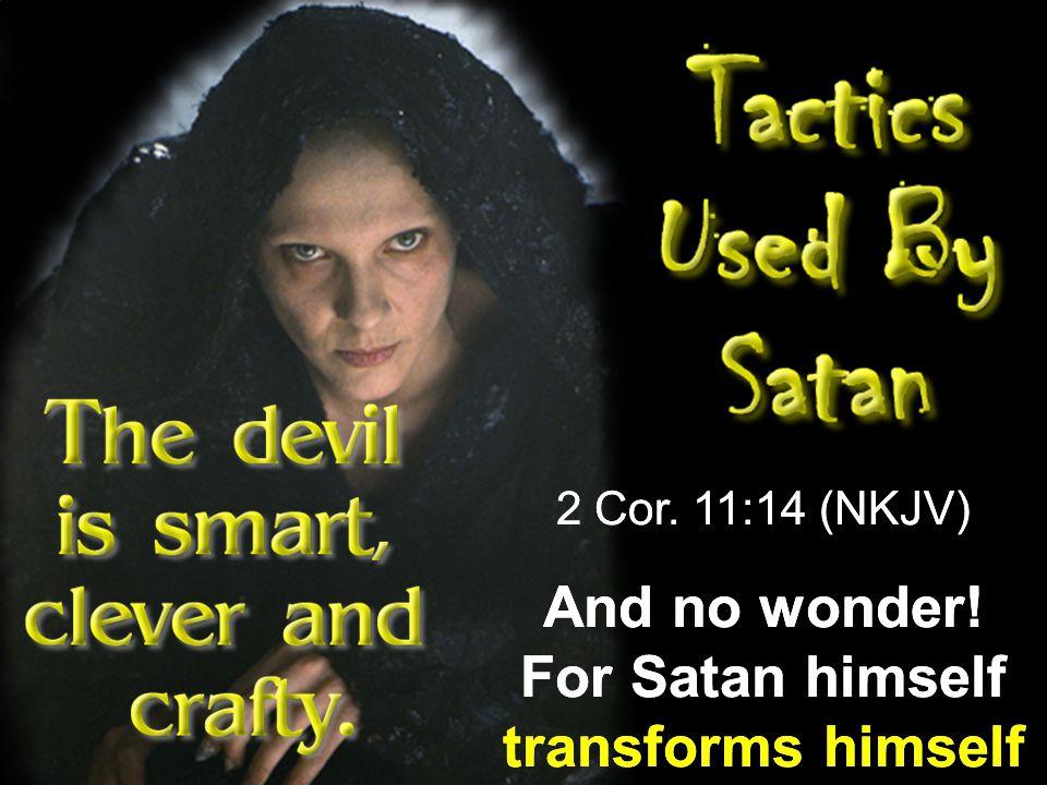 2 Cor. 11:14 (NKJV) And no wonder! For Satan himself transforms himself into an angel of light. 2 Cor. 11:14 (NKJV)
