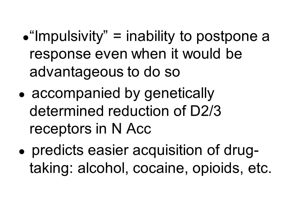 ● Impulsivity = inability to postpone a response even when it would be advantageous to do so