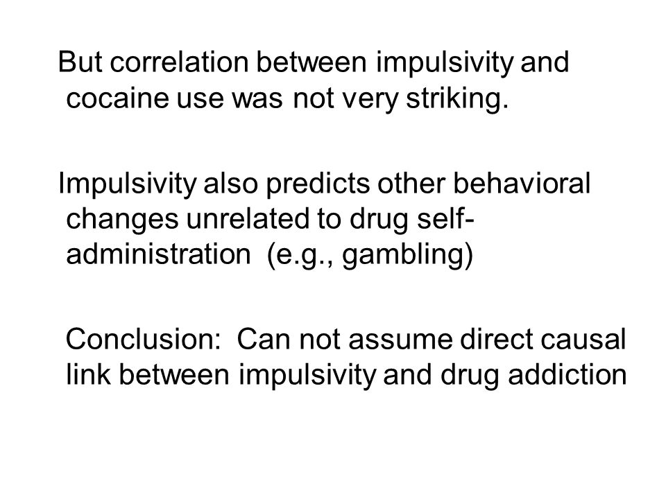 But correlation between impulsivity and cocaine use was not very striking.