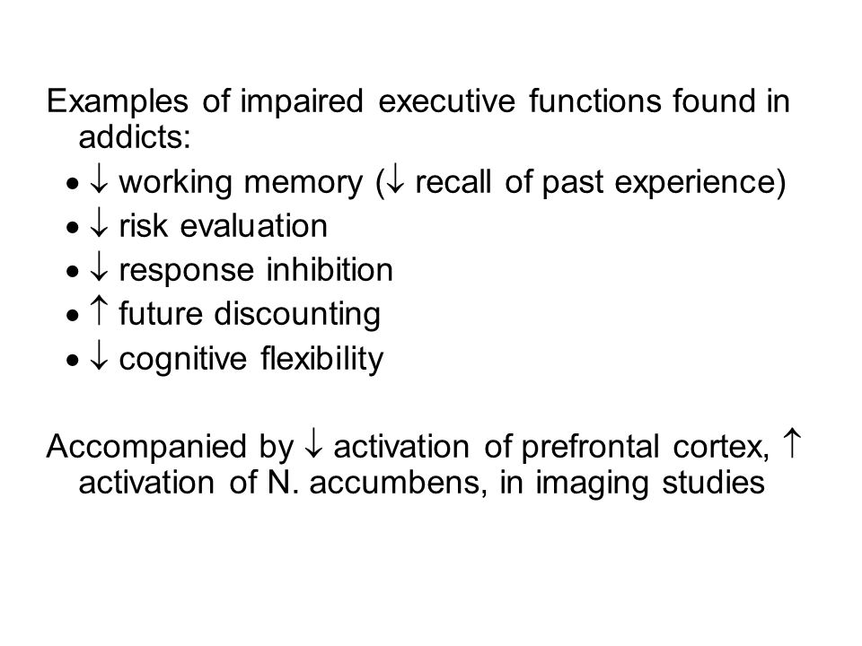 Examples of impaired executive functions found in addicts: