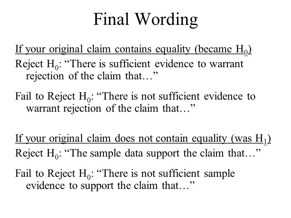 Final Wording If your original claim contains equality (became H0)