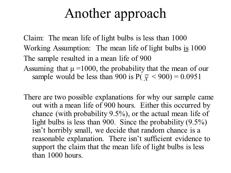 Another approach Claim: The mean life of light bulbs is less than 1000