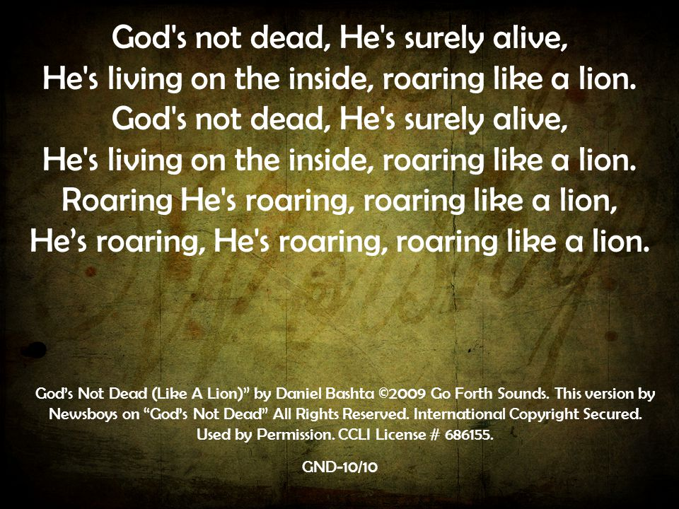 God s not dead, He s surely alive,