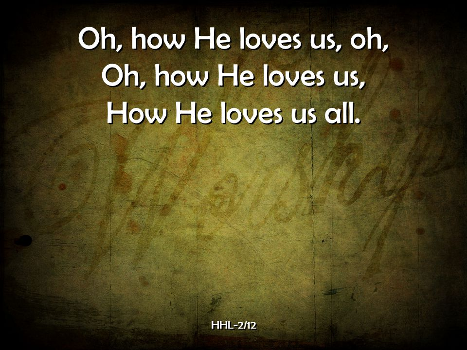Oh, how He loves us, oh, Oh, how He loves us, How He loves us all.