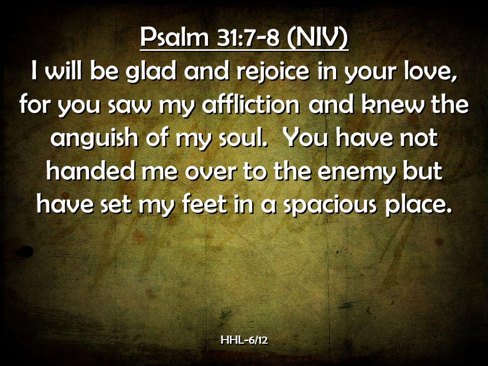 Psalm 31:7-8 (NIV)