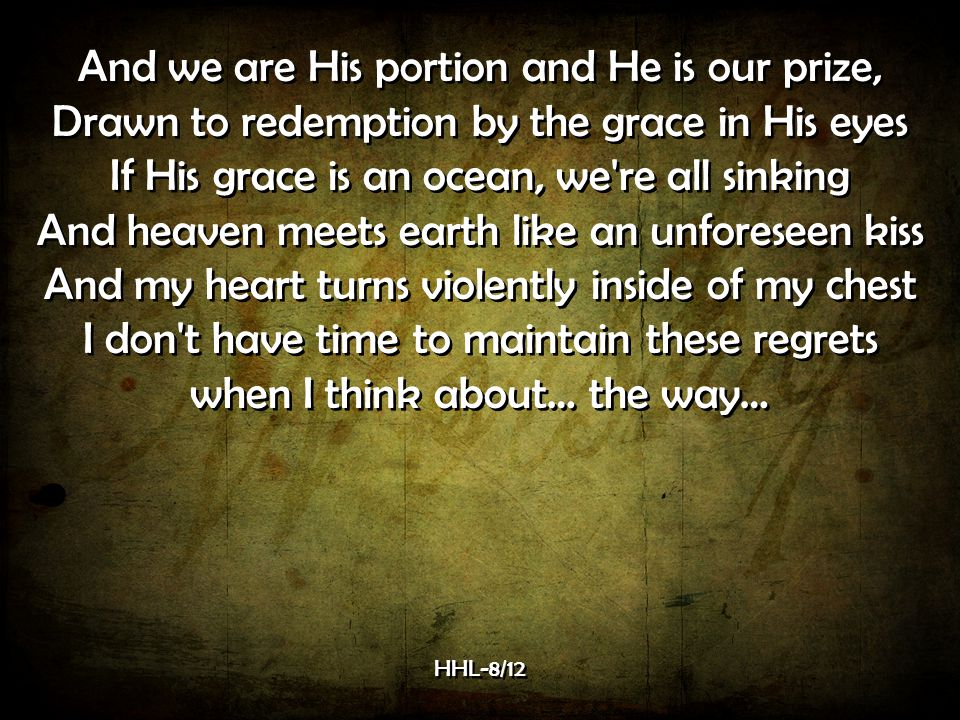 And we are His portion and He is our prize,