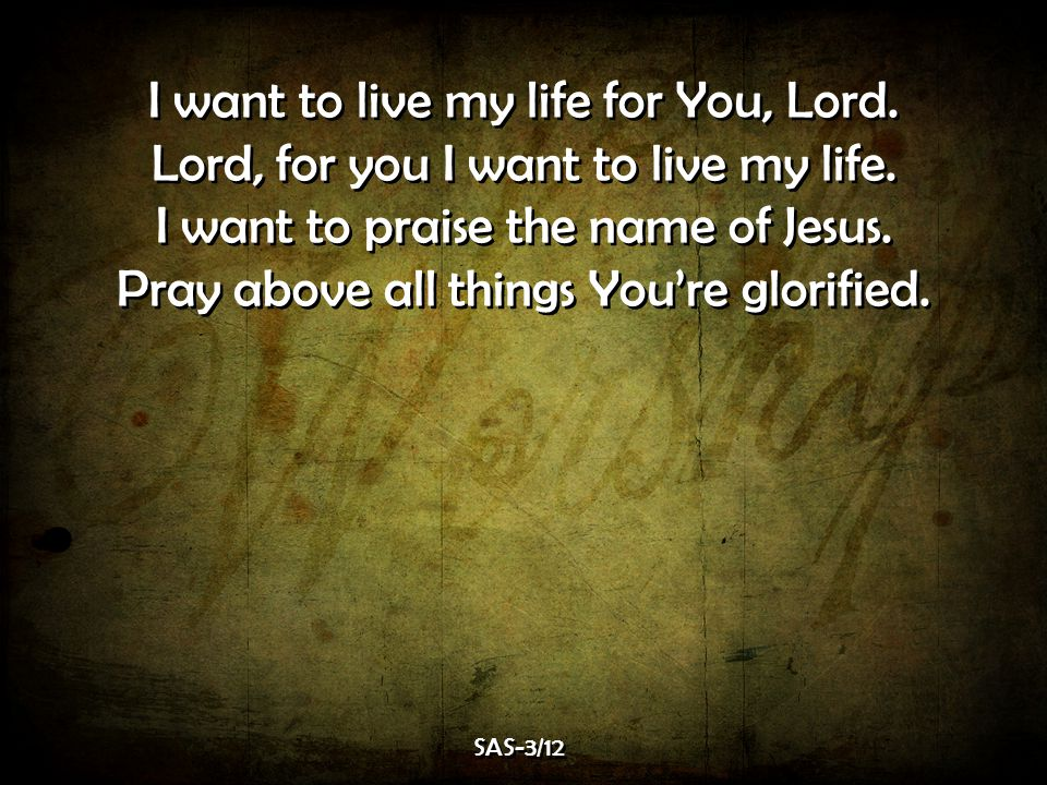 I want to live my life for You, Lord.