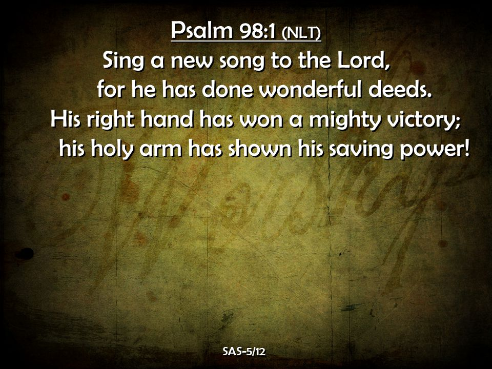 Sing a new song to the Lord, for he has done wonderful deeds.