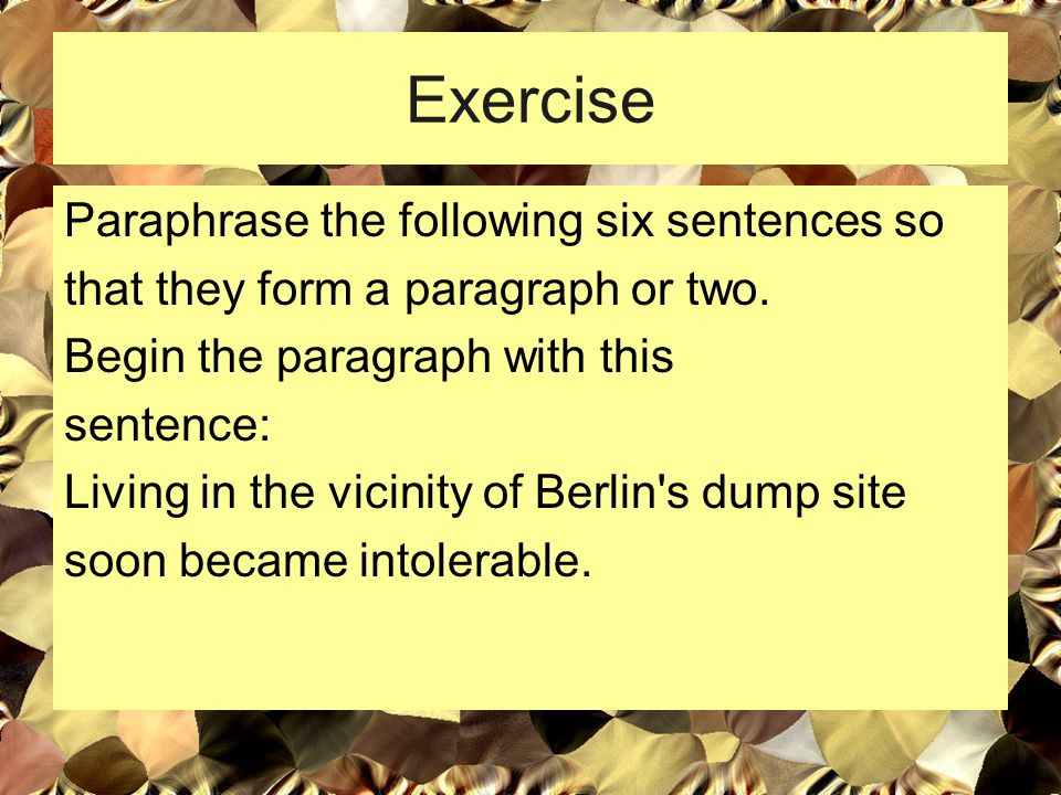 Exercise Paraphrase the following six sentences so