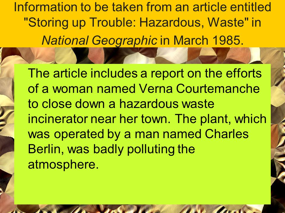 Information to be taken from an article entitled Storing up Trouble: Hazardous, Waste in National Geographic in March 1985.