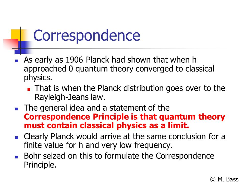 Correspondence As early as 1906 Planck had shown that when h approached 0 quantum theory converged to classical physics.