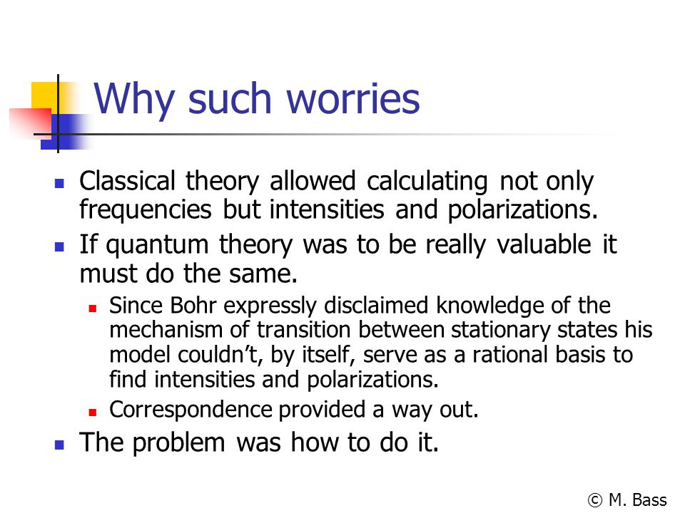 Why such worries Classical theory allowed calculating not only frequencies but intensities and polarizations.