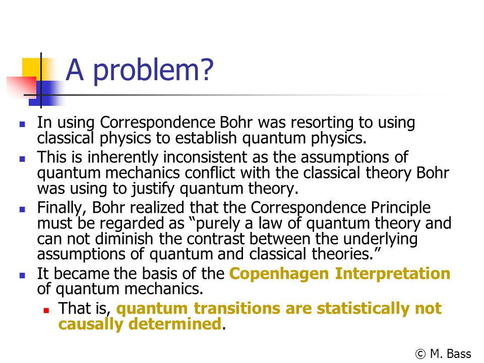 A problem In using Correspondence Bohr was resorting to using classical physics to establish quantum physics.
