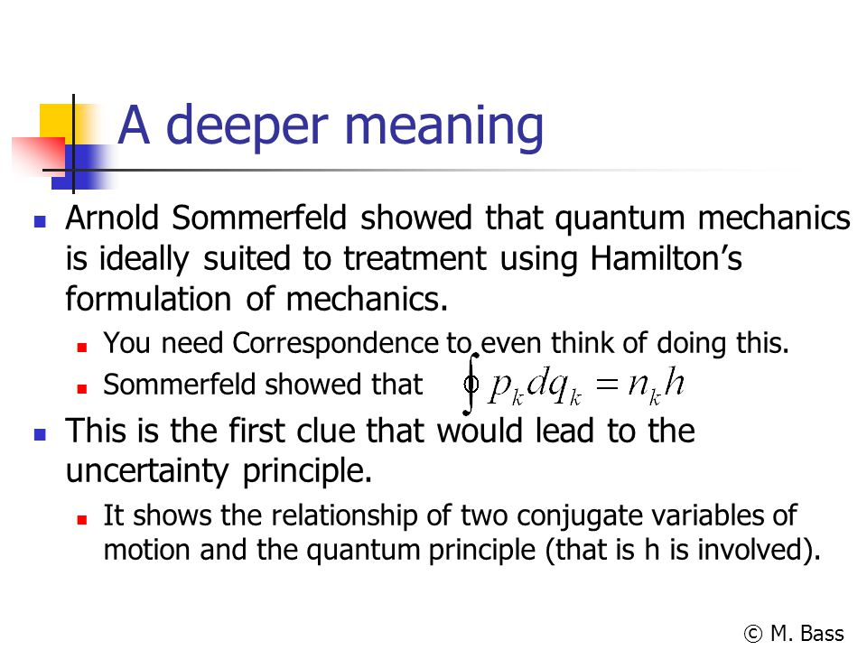 A deeper meaning Arnold Sommerfeld showed that quantum mechanics is ideally suited to treatment using Hamilton's formulation of mechanics.