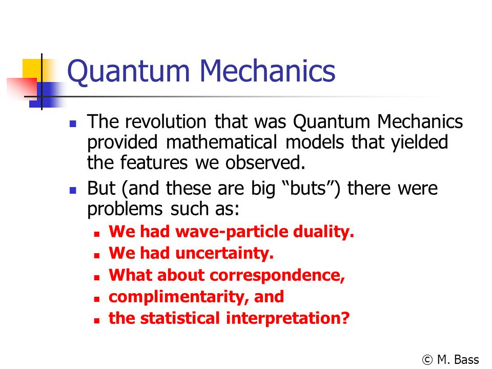 Quantum Mechanics The revolution that was Quantum Mechanics provided mathematical models that yielded the features we observed.