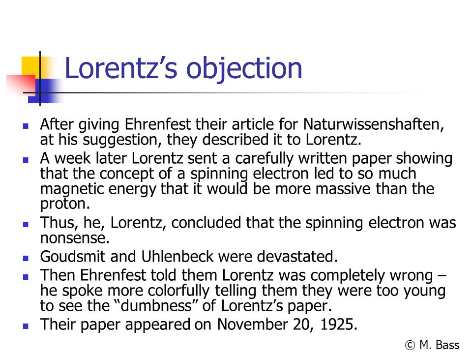 Lorentz's objection After giving Ehrenfest their article for Naturwissenshaften, at his suggestion, they described it to Lorentz.