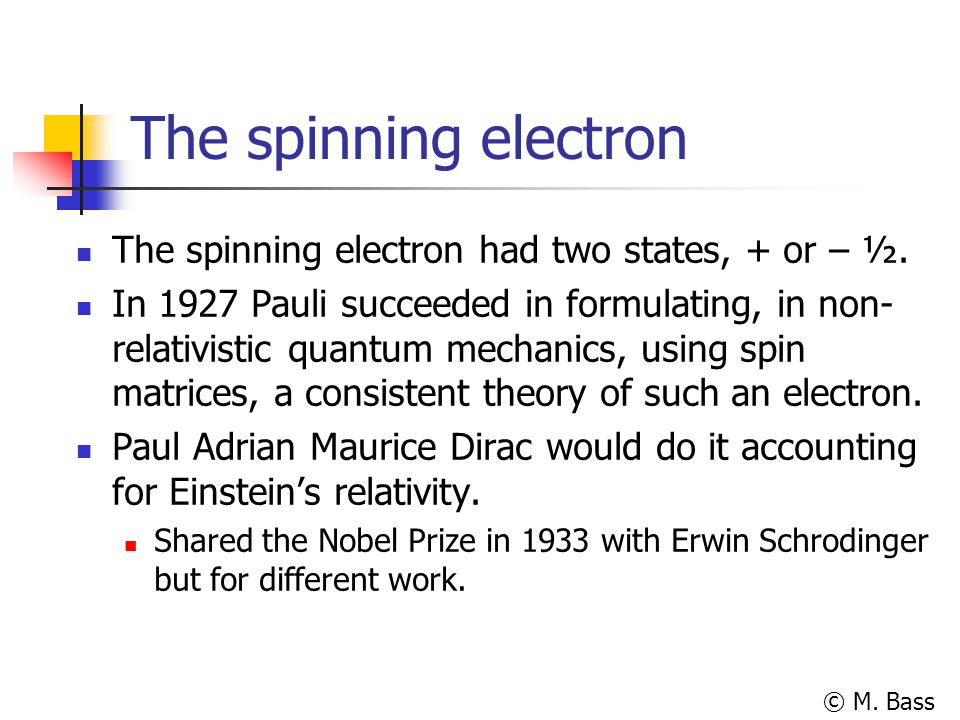 The spinning electron The spinning electron had two states, + or – ½.