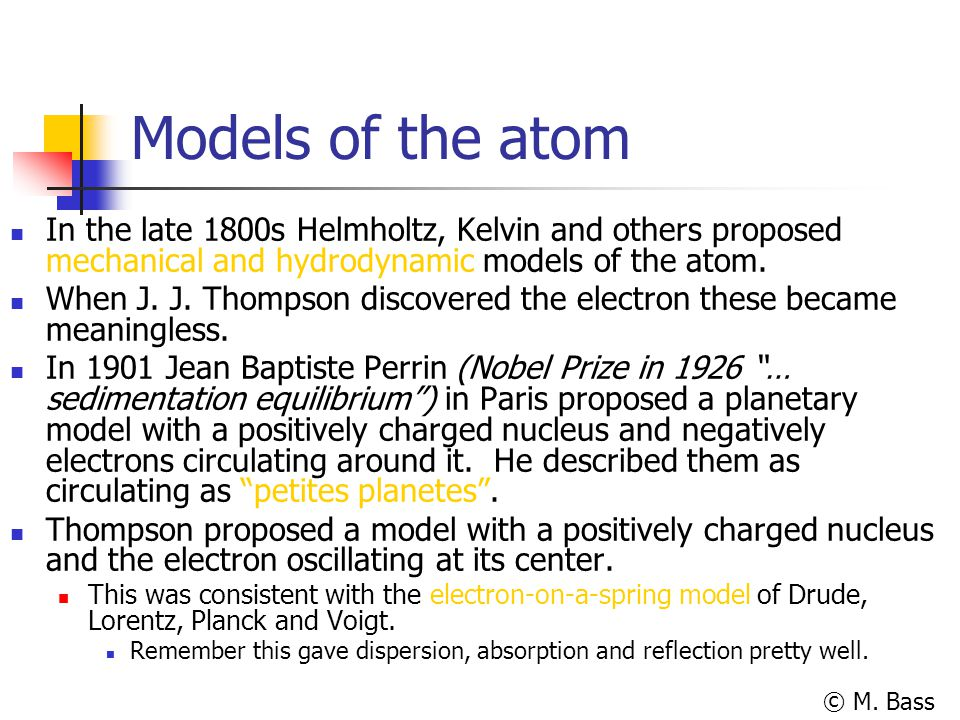 Models of the atom In the late 1800s Helmholtz, Kelvin and others proposed mechanical and hydrodynamic models of the atom.