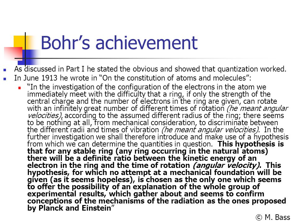 Bohr's achievement As discussed in Part I he stated the obvious and showed that quantization worked.