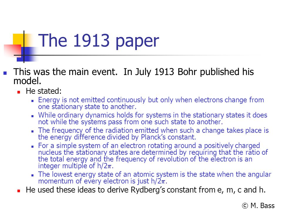 The 1913 paper This was the main event. In July 1913 Bohr published his model. He stated: