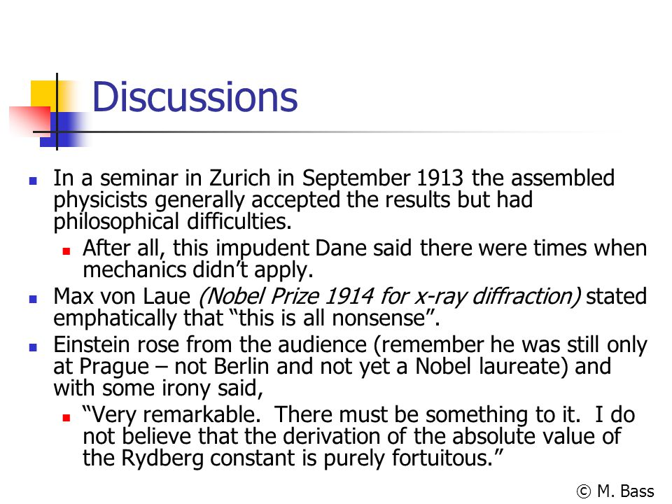 Discussions In a seminar in Zurich in September 1913 the assembled physicists generally accepted the results but had philosophical difficulties.