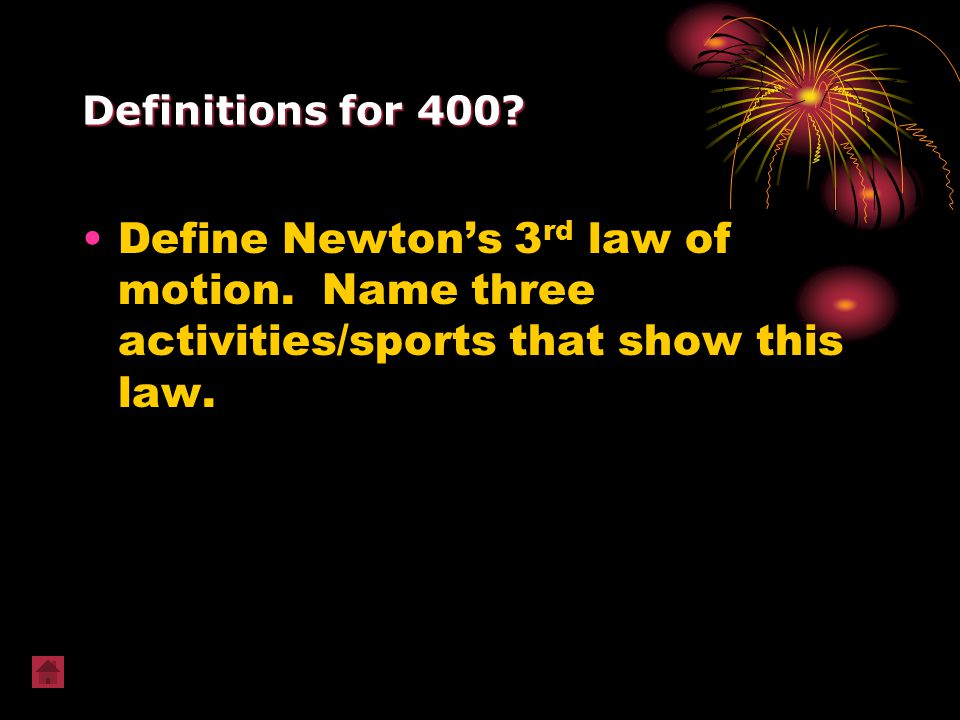 Definitions for 400. Define Newton's 3rd law of motion.
