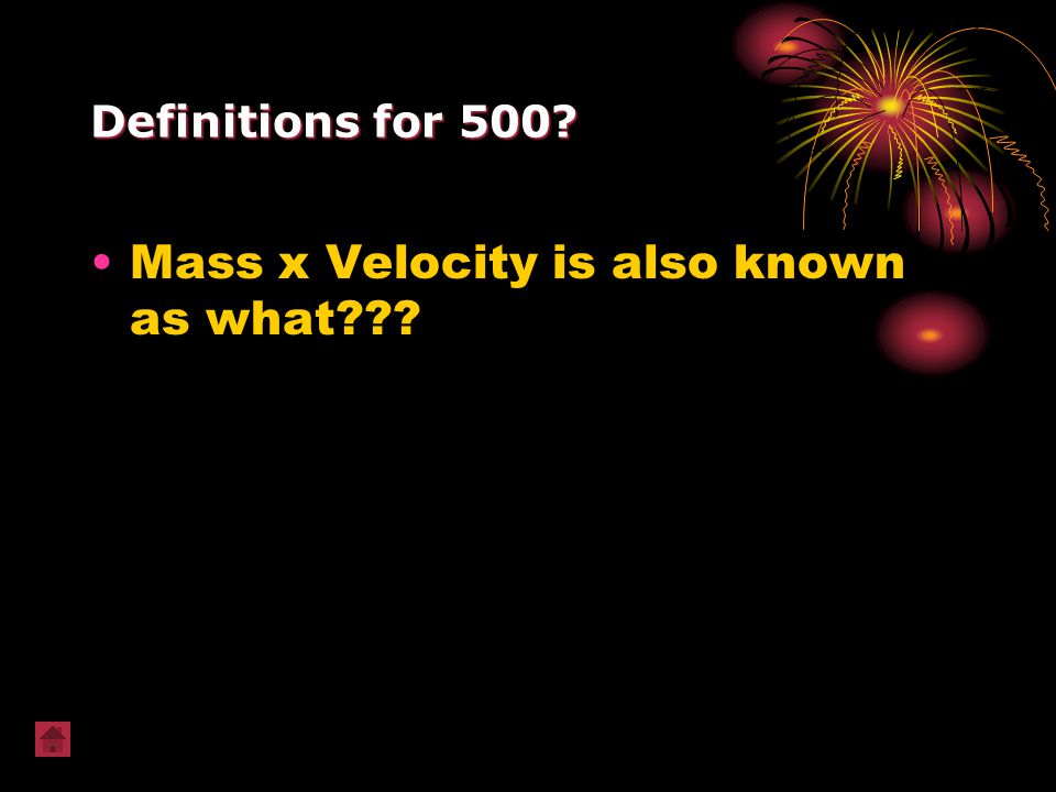 Mass x Velocity is also known as what