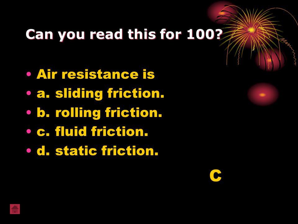 C Can you read this for 100 Air resistance is a. sliding friction.