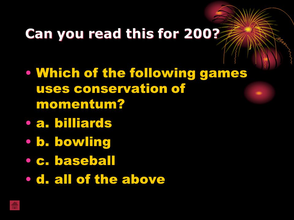 Can you read this for 200 Which of the following games uses conservation of momentum a. billiards.