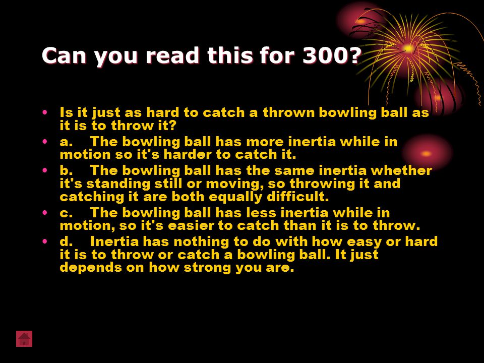 Can you read this for 300 Is it just as hard to catch a thrown bowling ball as it is to throw it