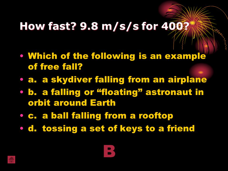 How fast 9.8 m/s/s for 400 Which of the following is an example of free fall a. a skydiver falling from an airplane.