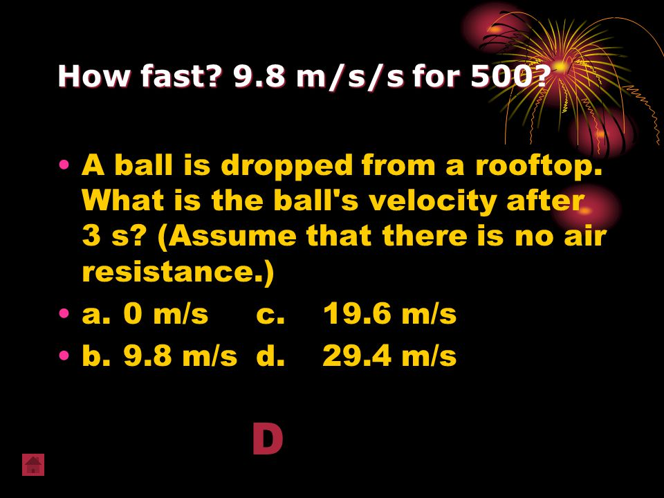 How fast 9.8 m/s/s for 500 A ball is dropped from a rooftop. What is the ball s velocity after 3 s (Assume that there is no air resistance.)
